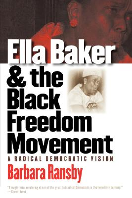Ella Baker And The Black Freedom Movement By Ransby, Barbara