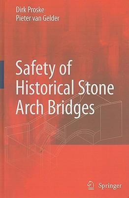 Safety of Historical Stone Arch Bridges By Proske, Dirk/ Van Gelder, Pieter